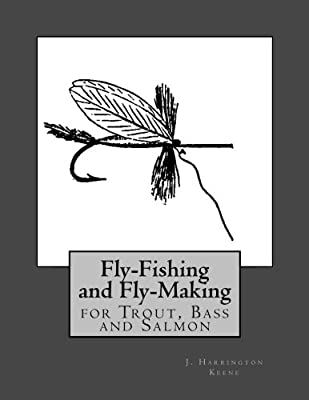 Fly Fishing and Fly Making For Trout, Bass and Salmon from CreateSpace Independent Publishing Platform