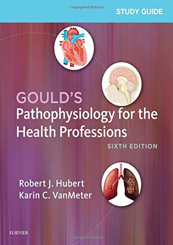 Compare Textbook Prices for Study Guide for Gould's Pathophysiology for the Health Professions 6 Edition ISBN 9780323414142 by Hubert BS, Robert J.,VanMeter PhD, Karin C.