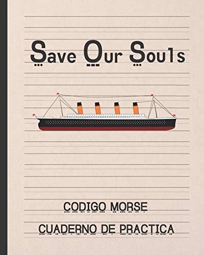 Save Our Souls: CODIGO MORSE | CUADERNO DE PRÁCTICA | 100 PÁGINAS DE DISEÑO ESPECIAL PARA PRACTICAR ESTE ALFABETO | REGALO PRÁCTICO Y CREATIVO