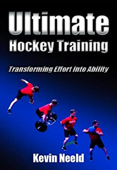 Ultimate Hockey Training: Transforming Effort Into Ability! by [Kevin Neeld]