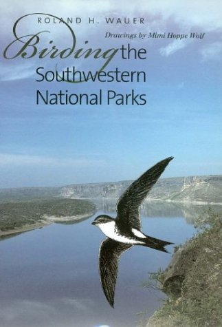 Wauer, R: Birding the Southwestern National Parks (W L MOODY, JR, NATURAL HISTORY SERIES, Band 35)