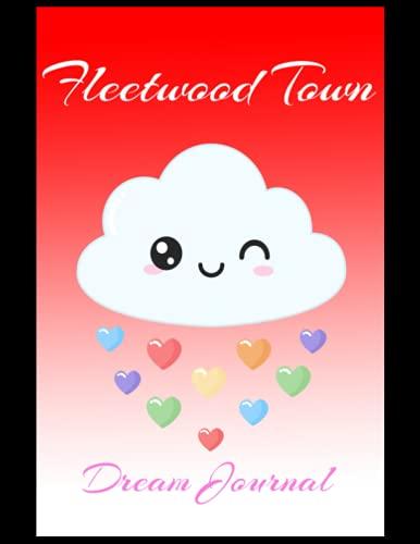 Fleetwood Town: Dream Journal, Fleetwood Town FC Journal, Fleetwood Town Football Club, Fleetwood Town FC Diary, Fleetwood Town FC Planner, Fleetwood Town FC