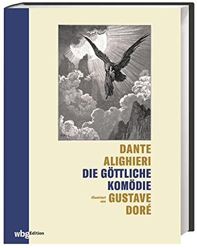 Die göttliche Komödie: Illustriert von Gustave Doré. Hochwertige Ausgabe mit dem vollständigen Text der ›Göttlichen Komödie‹ in Neuübersetzung.