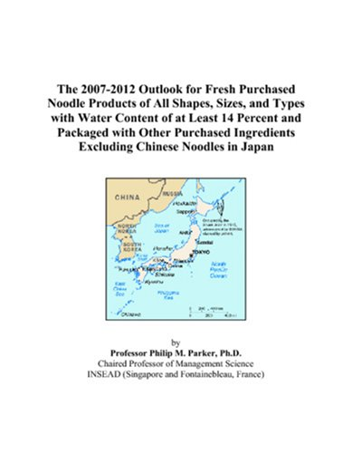 The 2007-2012 Outlook for Fresh Purchased Noodle Products of All Shapes, Sizes, and Types with Water Content of at Least 14 Percent and Packaged with ... Excluding Chinese Noodles in Japan