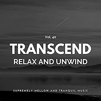 Transcend Relax And Unwind - Supremely Mellow And Tranquil Music, Vol. 40