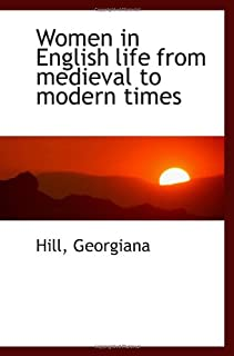 Women in English life from medieval to modern times