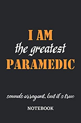 I am the Greatest Paramedic sounds arrogant, but it's true Notebook: 6x9 inches - 110 blank numbered pages • Greatest Passionate working Job Journal • Gift, Present Idea by Independently published