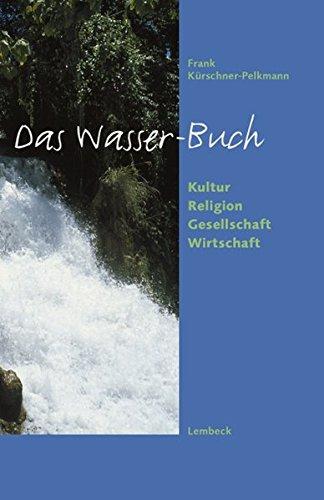 Das Wasser-Buch. Kultur - Religion - Gesellschaft - Wirtschaft