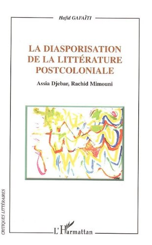 La diasporisation de la littérature postcoloniale : Assia Sjebar, Rachid Mimouni: Assia Djebar, Rachid Mimouni (Critiques Littéraires) (French Edition)