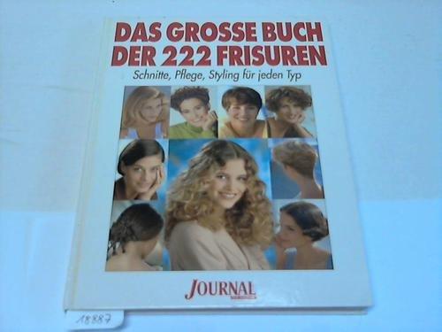Das grosse Buch der 222 Frisuren. Journal für die Frau. Schnitt, Pflege, Styling für jeden Typ