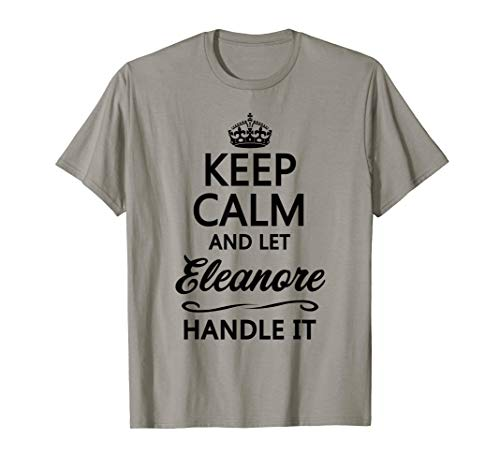 KEEP CALM and let ELEANORE Handle It | Funny Name Gift - T-Shirt