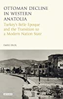 The Ottoman Crisis in Western Anatolia: Turkey's Belle Epoque and the Transition to a Modern Nation State (Library of Ottoman Studies)