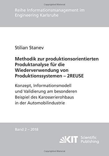 Methodik zur produktionsorientierten Produktanalyse für die Wiederverwendung von Produktionssystemen - 2REUSE (Reihe Informationsmanagement im Engineering Karlsruhe)