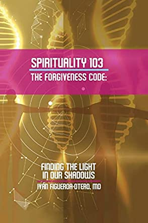 Spirituality 103  The Forgiveness Code: