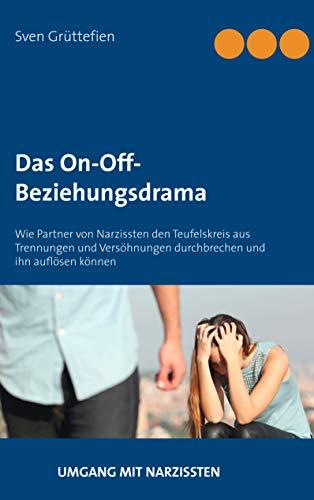 Das On-Off-Beziehungsdrama: Wie Partner von Narzissten den Teufelskreis aus Trennungen und Versöhnungen durchbrechen und ihn auflösen können (Umgang mit Narzissten)