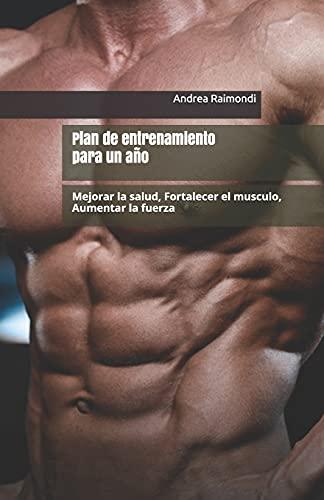 Plan de entrenamiento para un año: Mejorar la salud, Fortalecer el musculo, Aumentar la fuerza