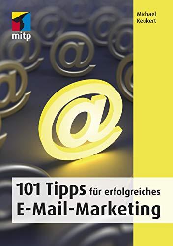 101 Tipps für erfolgreiches E-Mail-Marketing (mitp Business)