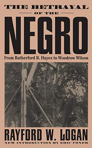 The Betrayal Of The Negro: From Rutherford B. Hayes To...