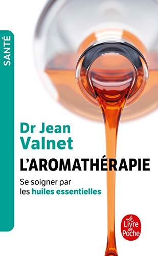 AROMATHERAPIE. Traitement des maladies par les essences des plantes, 10ème édition: Se soigner par les huiles essentielles
