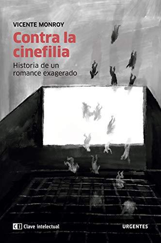 Contra la cinefilia: Historia de un romance exagerado (Urgentes nº 3) eBook: Monroy, Vicente: Amazon.es: Tienda Kindle