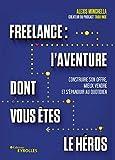 Freelance - L'aventure dont vous êtes le héros - Construire son offre, mieux vendre et s'épanouir au quotidien