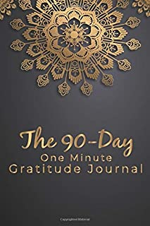 The 90-Day One-Minute Gratitude Journal: Cultivate An Attitude Of Gratitude Inspirational Quotes, Daily Practices, Writing Prompts, and Reflections Golden Mandala With Grey Background Cover