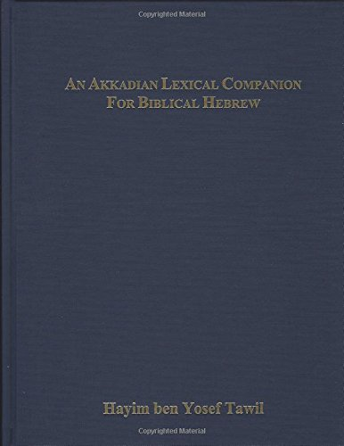 Akkadian Lexical Companion for Biblical Hebrew Etymological, Semantic and Idiomatic Equivalence With Supplement on Biblical Aramic (English and Hebrew Edition)