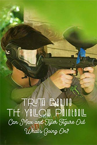 Truth Behind The Yellow Paintball: Can Max and Tyler Figure Out What's Going On?: Paintball Partners (English Edition)