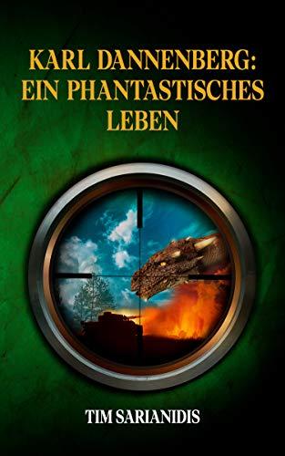 Karl Dannenberg: Ein phantastisches Leben (Phantastische Reisen 2)