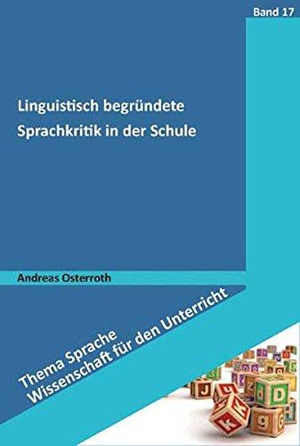 Linguistisch begründete Sprachkritik in der Schule (Thema Sprache - Wissenschaft für den Unterricht)