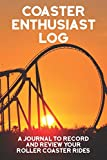 Coaster Enthusiast's Log: A Journal to Record and Review Your Roller Coaster Rides