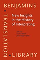 New Insights in the History of Interpreting (Benjamins Translation Library)