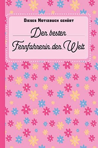 Dieses Notizbuch gehört der besten Fernfahrerin der Welt: Fernfahrer Geschenk: blanko Notizbuch | Journal | To Do Liste für Fernfahrer und ... Notizen - Tolle Geschenkidee als Dankeschön