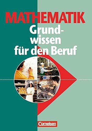 Mathematik - Grundwissen für den Beruf - Basiskenntnisse in der beruflichen Bildung: Allgemeine Ausgabe: Arbeitsbuch