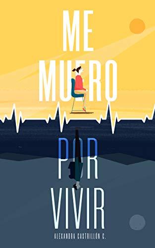 Me muero por vivir: Una novela sobre el amor, los viajes y la enfermedad