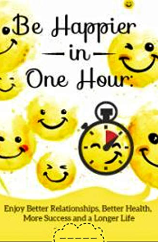 BE HAPPY IN HOUR: Realistic challenge (English Edition)