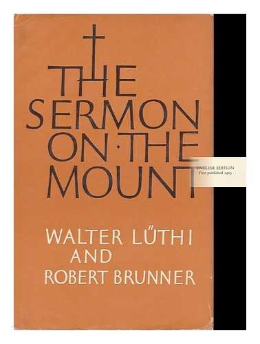 The Sermon on the Mount / by Walter Lüthi and Robert Brunner ; Translated by Kurt Schoenenberger