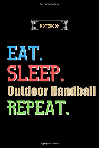 Eat, Sleep, Outdoor Handball, Repeat Notebook - Outdoor Handball Lovers And Fans Gift: Lined Notebook / Journal Gift, 120 Pages, 6x9, Soft Cover, Matte Finish