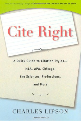 Cite Right: A Quick Guide to Citation Styles--MLA, APA, Chicago, the Sciences, Professions, and More (Chicago Guides to