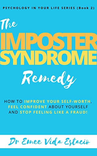 Imposter Syndrome Remedy: How to improve your self-worth, feel confident about yourself, and stop feeling like a fraud! (Psychology in your life Book 2)