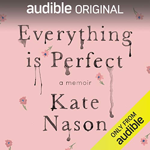 Everything Is Perfect Audiobook By Kate Nason cover art