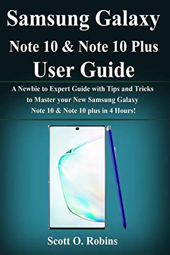 Samsung Galaxy Note 10 & Note 10 Plus User Guide: A Newbie to Expert Guide with Tips and Tricks to Master your New Samsung Galaxy Note 10 & Note plus in 4 Hours!