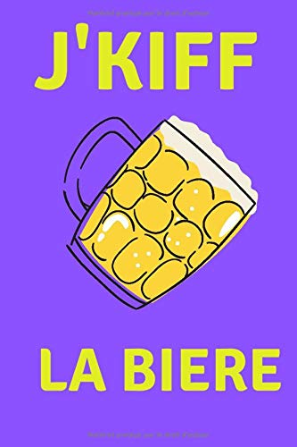 J'KIFF LA BIERE: Carnet de notes drôle- Citation bière fun- Carnet ligné 100 pages à compléter- Journal personnel marrant- Idée Cadeau FUN.