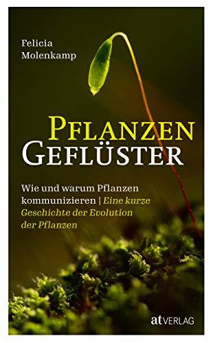 Pflanzengeflüster: Wie und warum Pflanzen kommunizieren. Eine kurze Geschichte der Evolution der Pflanzen
