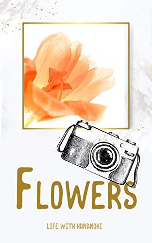 Flowers: Life with HANANOHI (photography) (Japanese Edition)