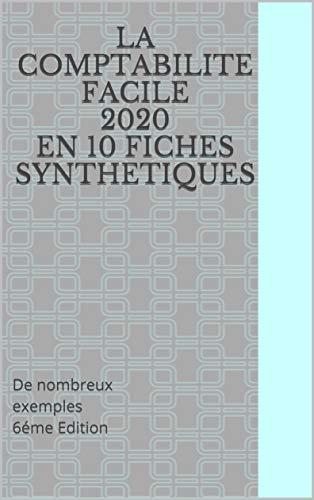 LA COMPTABILITE FACILE 2020 10 FICHES SYNTHETIQUES: De nombreux exemples 6éme Edition (French Edition)