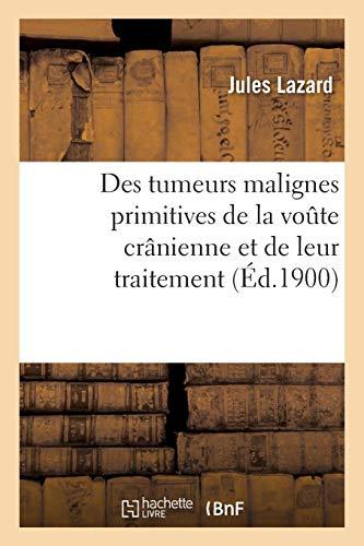 Des tumeurs malignes primitives de la voute crânienne et de leur traitement