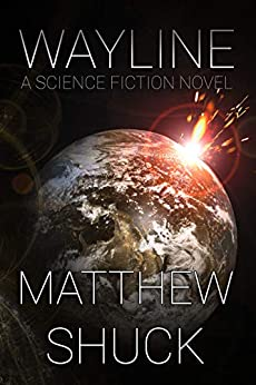 Wayline: A Science Fiction Novel by [Matthew Shuck]