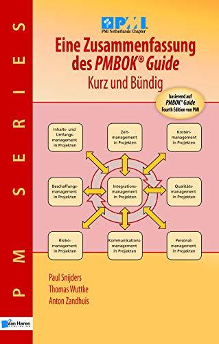 Eine Zusammenfassung des Pmbok Guide – Kurz und Bündig: Basierend auf PMBOK Guide  4. Ausgabe von PMI