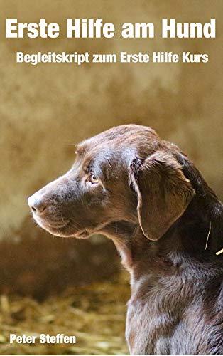 Erste Hilfe am Hund: Begleitskript zum Erste Hilfe Kurs